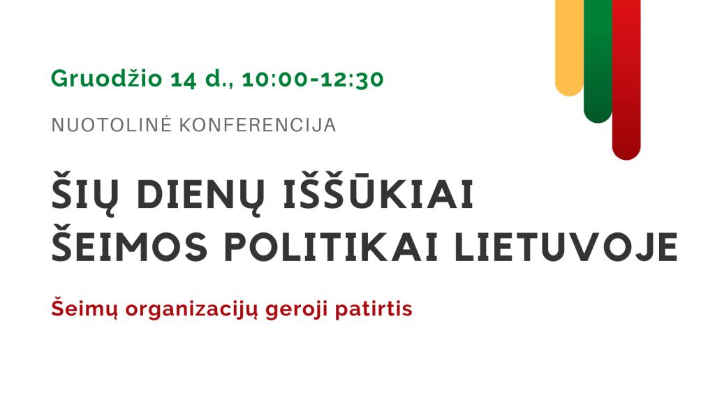 """12.14 d. konferencija """"Šių dienų iššūkiai šeimos politikai Lietuvoje"""", šeimų organizacijų geroji patirtis"""