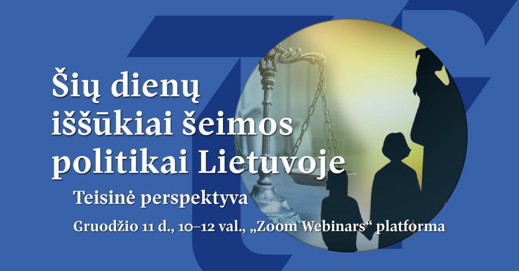 """12.11 Konferencija """"Šių dienų iššūkiai šeimos politikai Lietuvoje. Teisinė perspektyva"""""""