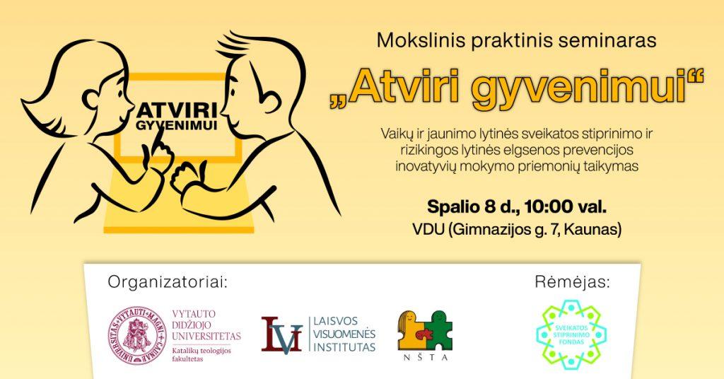 """Mokslinis – praktinis seminaras. """"Atviri gyvenimui: vaikų ir jaunimo lytinės sveikatos stiprinimo ir rizikingos lytinės elgsenos prevencijos inovatyvių mokymo priemonių taikymas"""""""